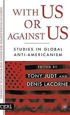 With us or against us : studies in global anti-Americanism
