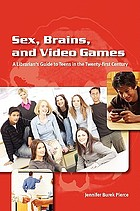 Sex, brains, and video games : a librarian's guide to teens in the twenty-first century