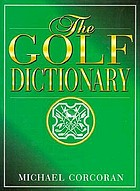 The golf dictionary : a guide to the language and lingo of the game