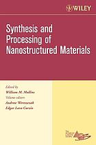 Synthesis and processing of nanostructured materials : a collection of papers presented at the 29th and 30th International Conference on Advanced Ceramics and Composites, January 2005 and 2006, Cocoa Beach, Florida
