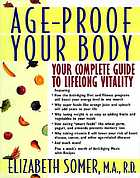 Age-proof your body : your complete guide to lifelong vitality