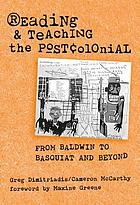 Reading and teaching the postcolonial : from Baldwin to Basquiat and beyond