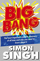 Big bang : the most important scientific discovery of all time and why you need to know about it