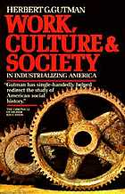 Work, culture, and society in industrializing America : essays in American working-class and social history