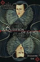 A question of guilt : a novel of Mary, Queen of Scots, and the death of Henry Darnley