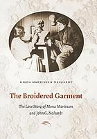 The broidered garment : the love story of Mona Martinsen and John G. Neihardt