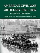 American Civil War artillery 1861-1865 : field & heavy artillery