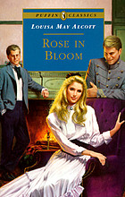 Rose in bloom : a sequel to Eight cousins