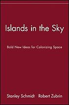 Islands in the sky : bold new ideas for colonizing space