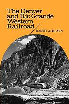 The Denver and Rio Grande Western Railroad : rebel of the Rockies