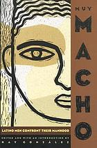 Muy macho : Latino men confront their manhood