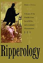 Ripperology : a study of the world's first serial killer and a literary phenomenon