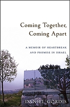 Coming together, coming apart : a memoir of heartbreak and promise in Israel