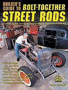 Builder's guide to bolt-together street rods : a complete guide to planning, buying, assembling, and enjoying your street rod