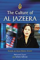 The culture of Al Jazeera : inside an Arab media giant