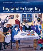 They called me Mayer July : painted memories of a Jewish childhood in Poland before the Holocaust