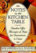 Notes on the kitchen table : families offer messages of hope for generations to come