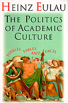 The politics of academic culture foibles, fables, and facts
