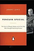 Penguin special : the story of Allen Lane, the founder of Penguin books and the man who changed publishing forever