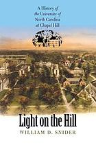 Light on the hill : a history of the University of North Carolina at Chapel Hill