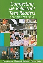 Connecting with reluctant teen readers : tips, titles, and tools