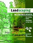 Landscaping for Florida's wildlife : re-creating native ecosystems in your backyard