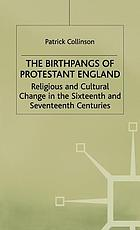The birthpangs of protestant England : religious and cultural change in the sixteenth and seventeenth centuries : the third Anstey memorial lectures in the University of Kent at Canterbury, 12-15 May 1986