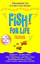 Fish! for life : a remarkable way to achieve your dreams
