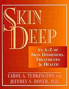 Skin deep : an A-Z of skin disorders, treatments and health