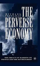 The perverse economy : the impact of markets on people and the environment