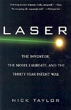 Laser : the inventor, the Nobel laureate, and the thirty-year patent war