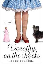 Dorothy on the rocks : a novel