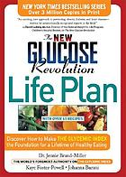 The new glucose revolution life plan : discover how to make the glycemic index-- the most significant dietary finding of the last 25 years-- the foundation for a lifetime of healthy eating