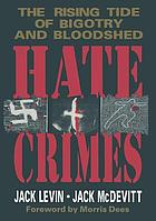 Hate crimes : the rising tide of bigotry and bloodshed