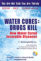 Water cures: drugs kills : how water cured incurable diseases