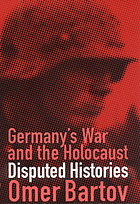 Germany's war and the Holocaust : disputed histories