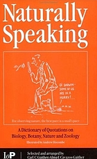 Naturally speaking : a dictionary of quotations on biology, botany, nature and zoology