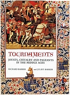 Tournaments : jousts, chivalry, and pageants in the Middle Ages