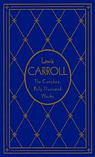 The complete works of Lewis Carroll [pseud.]