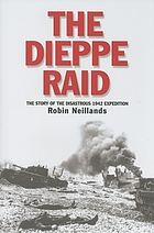 The Dieppe Raid : the story of the disastrous 1942 expedition