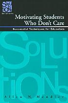 Motivating students who don't care : successful techniques for educators