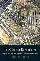 The clash of barbarisms : September 11 and the making of the new world disorder