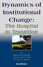Dynamics of institutional change; the hospital in transition