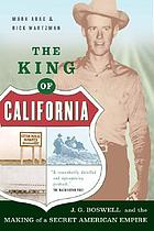 The king of California : and the making of a secret American empire