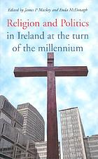 Religion and politics in Ireland at the turn of the millennium : essays in honour of Garret FitzGerald on the occasion of his seventy-fifth birthday