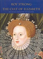 The cult of Elizabeth : Elizabethan portraiture and pageantry