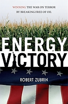 Energy victory : winning the war on terror by breaking free of oil