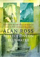 Reflections on blue water : journeys in the Gulf of Naples & in the Aeolian islands