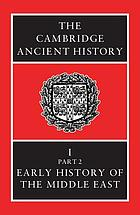 Early history of the Middle EastThe Cambridge ancient history. Vol. 1. Part 2, Early history of the Middle EastThe Cambridge ancient historyProlegomena and prehistoryThe Cambridge ancient history. Volume I, Part 2 : Early history of the Middle East