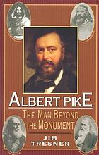Albert Pike : the man beyond the monument